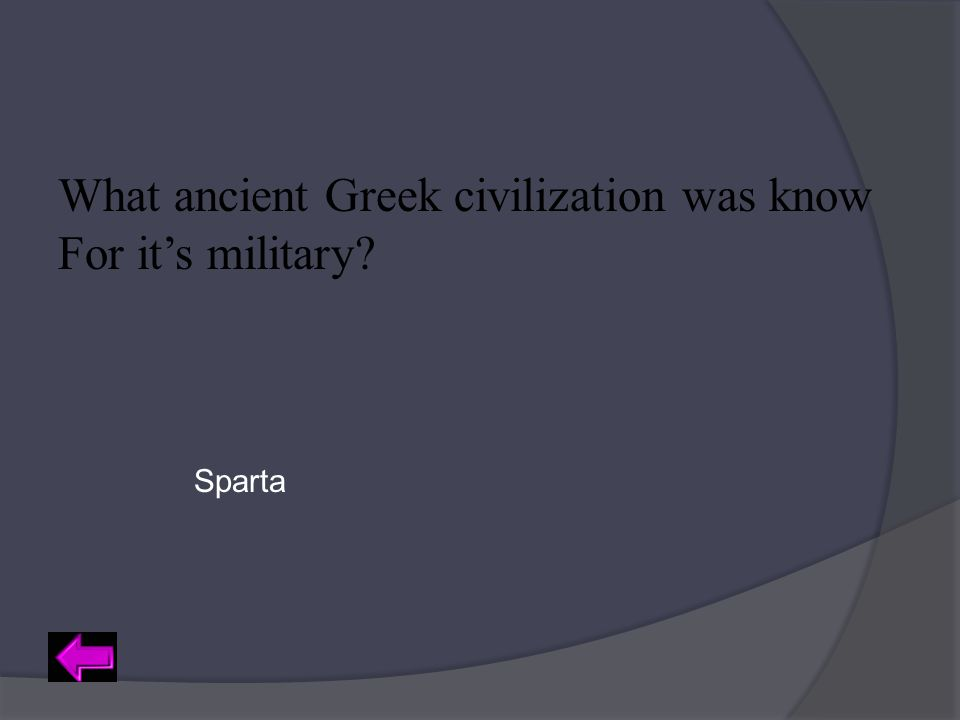What ancient Greek civilization was know For it's military? Sparta