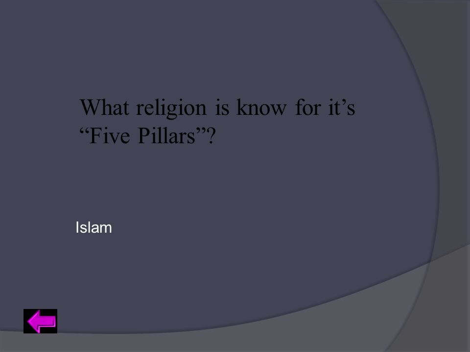 "What religion is know for it's ""Five Pillars""? Islam"
