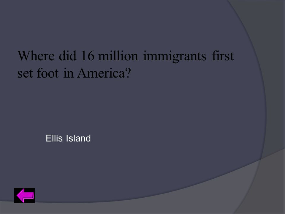 Where did 16 million immigrants first set foot in America? Ellis Island