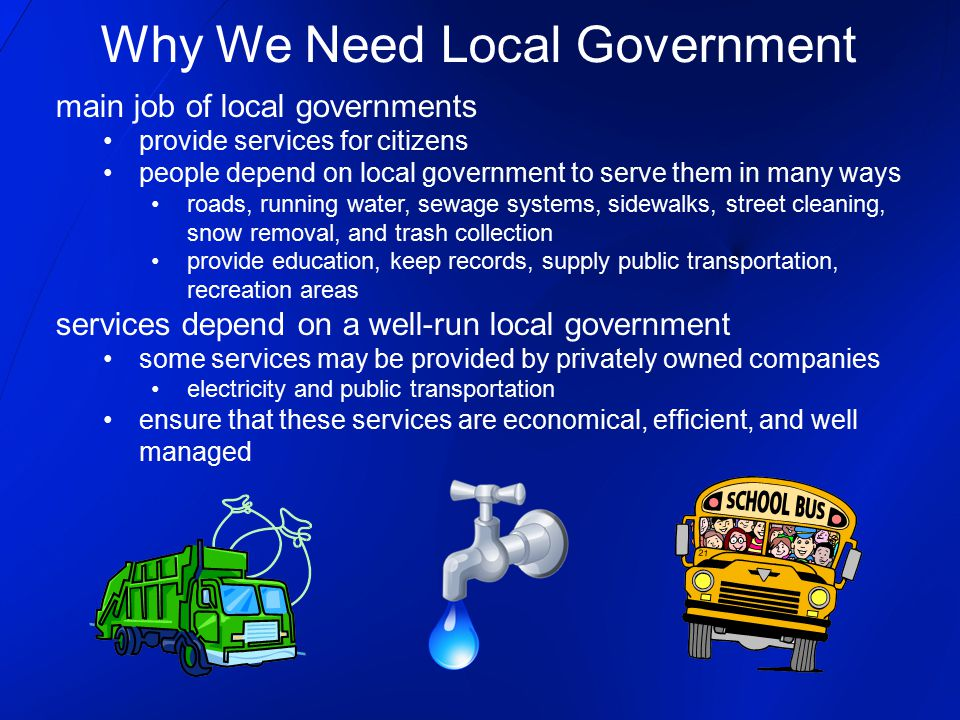 main job of local governments provide services for citizens people depend on local government to serve them in many ways roads, running water, sewage