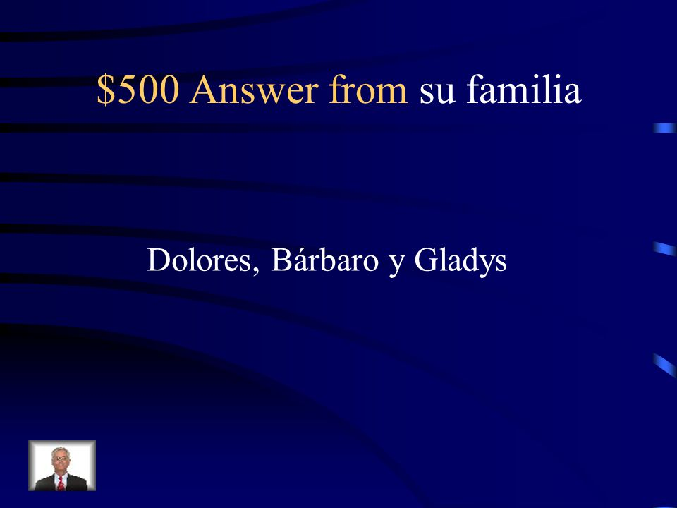 $500 Question from su familia What are the names of her siblings