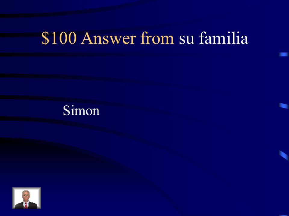 $100 Question from su familia What is her father's name