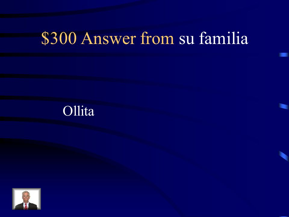 $300 Question from su familia What is her mother's nickname