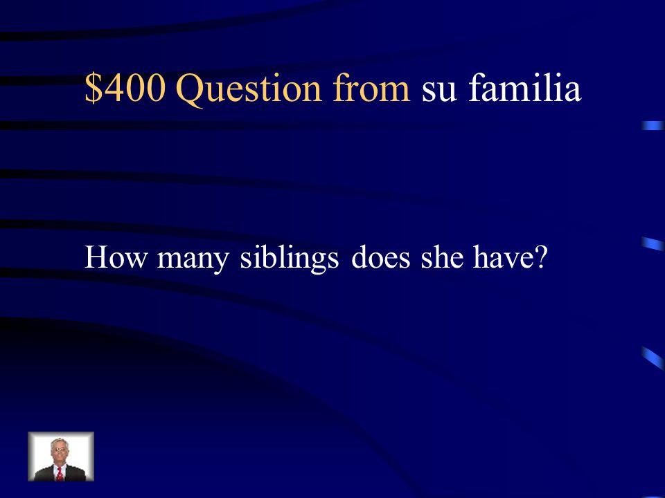 $300 Answer from su familia Ollita