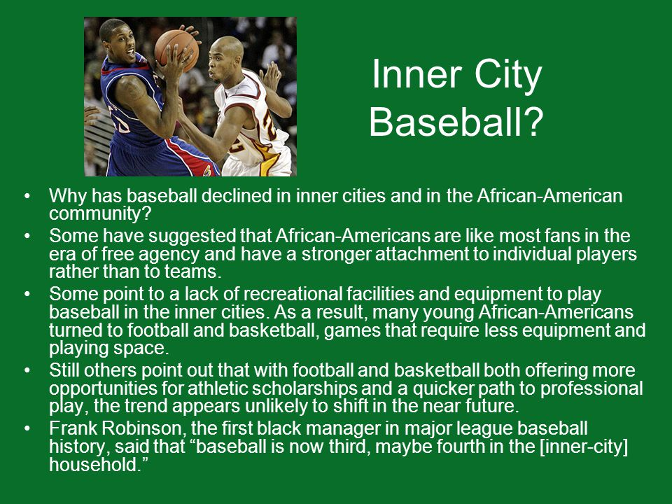 Inner City Baseball? Why has baseball declined in inner cities and in the African-American community? Some have suggested that African-Americans are l