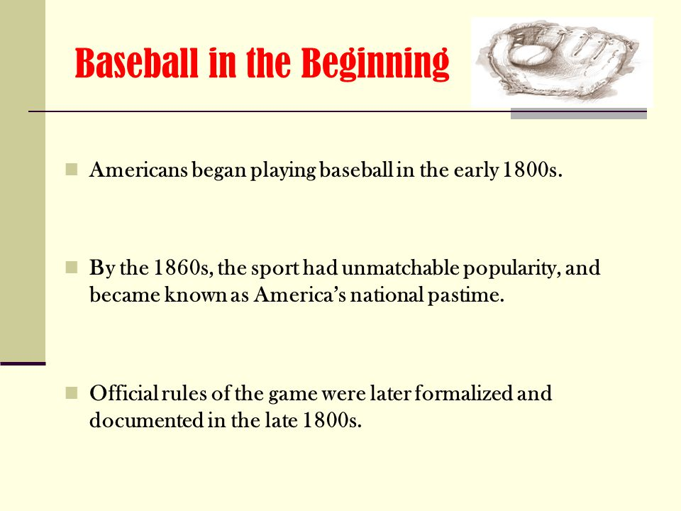 History of America's Favorite Pastime Presented By: April Kroll ETE 100 Sec.