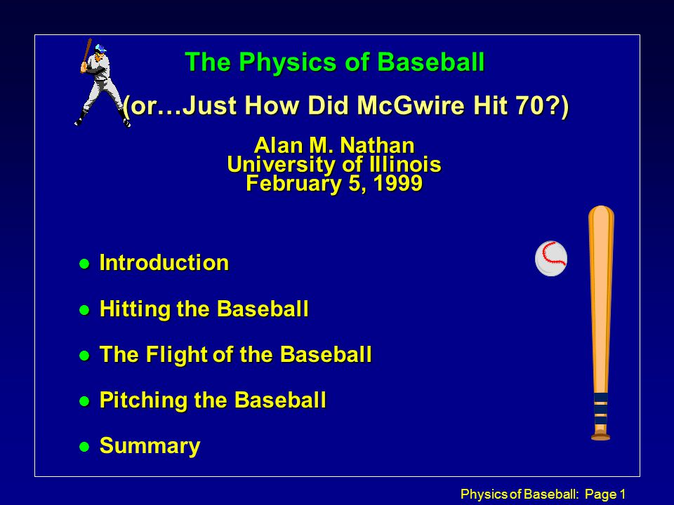 Physics of Baseball: Page 1 The Physics of Baseball (or…Just How Did McGwire Hit 70 ) Alan M.