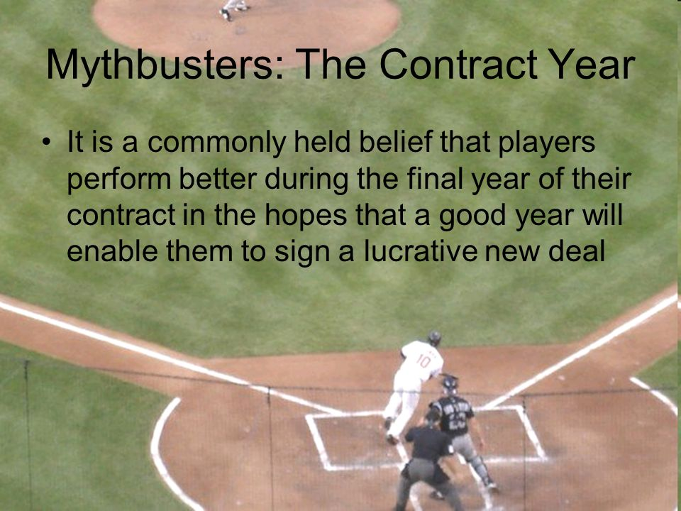 Mythbusters: The Contract Year It is a commonly held belief that players perform better during the final year of their contract in the hopes that a go