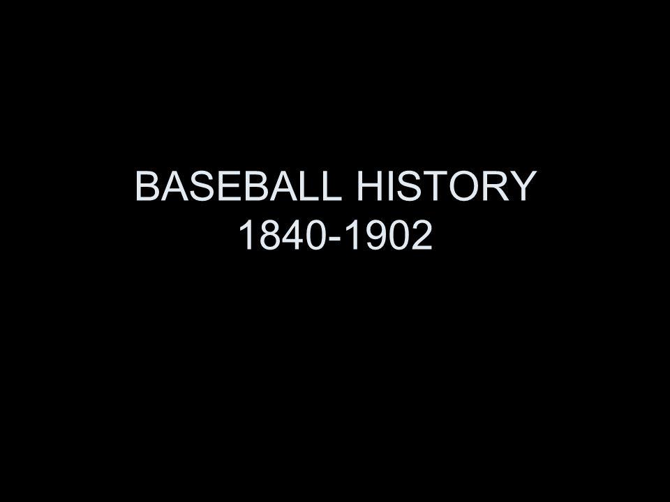BASEBALL HISTORY 1840-1902