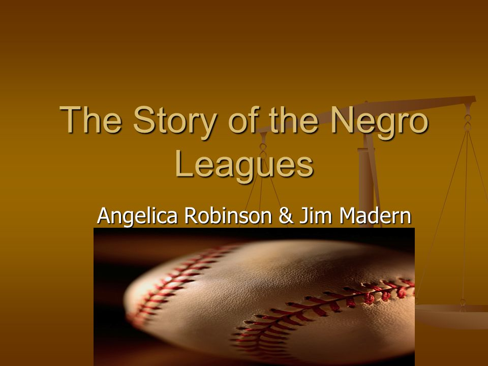 The Story of the Negro Leagues Angelica Robinson & Jim Madern