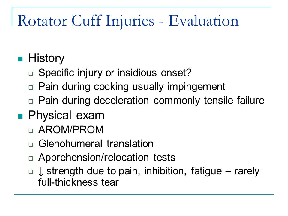 Rotator Cuff Injuries - Evaluation History  Specific injury or insidious onset.