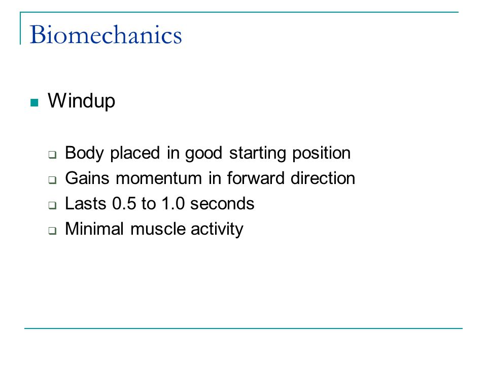 Windup  Body placed in good starting position  Gains momentum in forward direction  Lasts 0.5 to 1.0 seconds  Minimal muscle activity