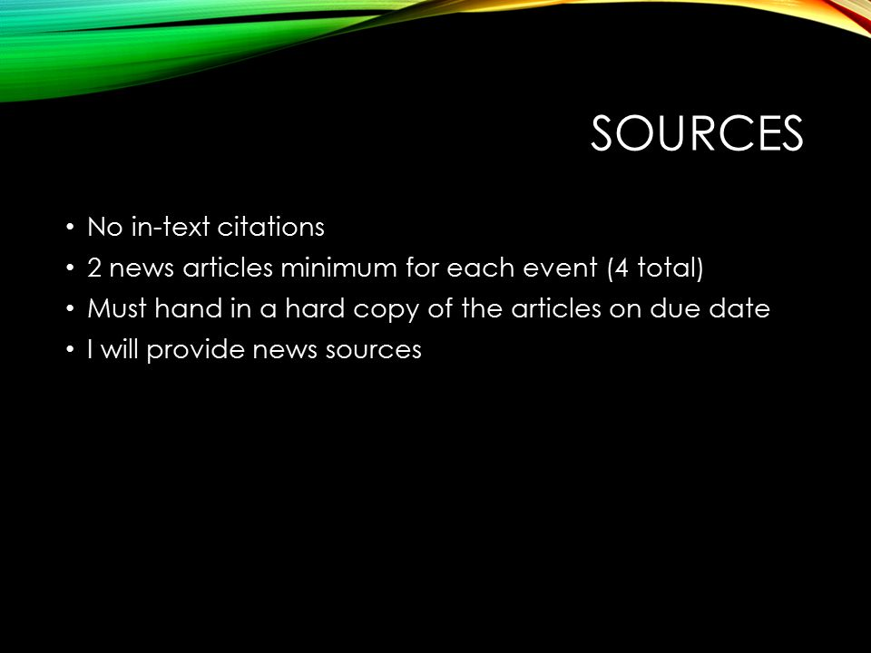 SOURCES No in-text citations 2 news articles minimum for each event (4 total) Must hand in a hard copy of the articles on due date I will provide news sources