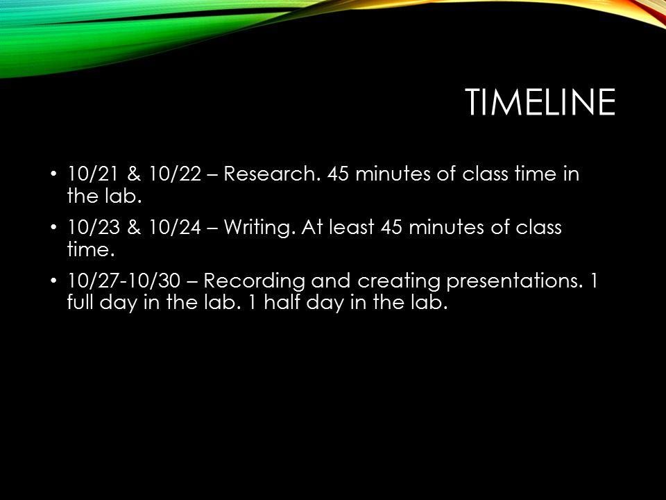 TIMELINE 10/21 & 10/22 – Research. 45 minutes of class time in the lab.