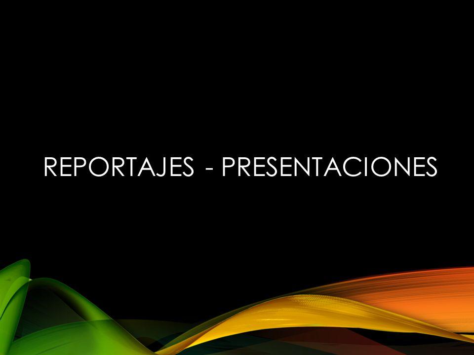 REPORTAJES - PRESENTACIONES