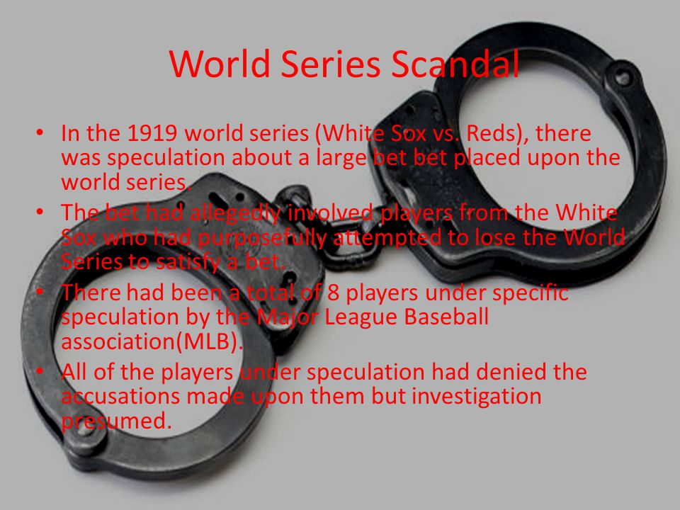 World Series Scandal In the 1919 world series (White Sox vs.