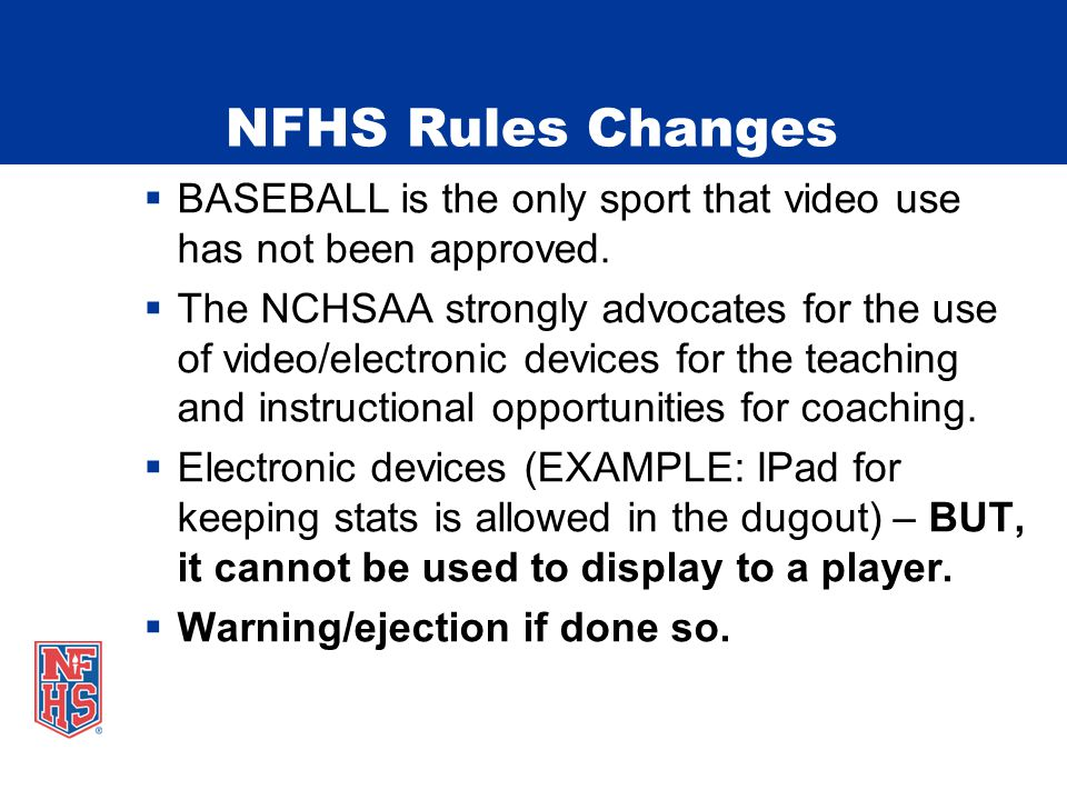 NFHS Rules Changes  BASEBALL is the only sport that video use has not been approved.