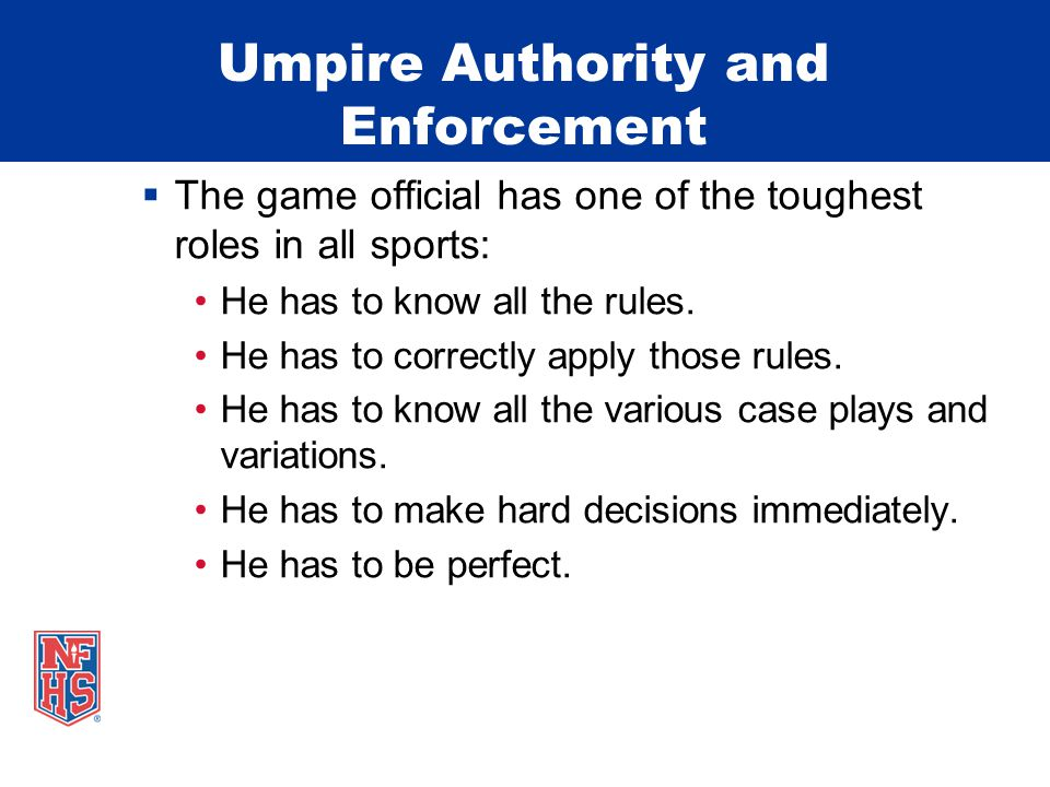 Umpire Authority and Enforcement  The game official has one of the toughest roles in all sports: He has to know all the rules.