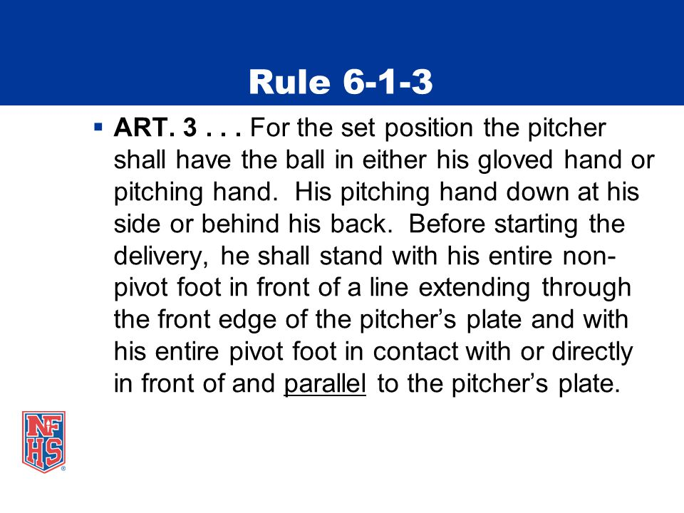 Rule 6-1-3 (continued)  Rationale: To eliminate any confusion or circumvention of the set position pitching rule by a pitcher or coach.