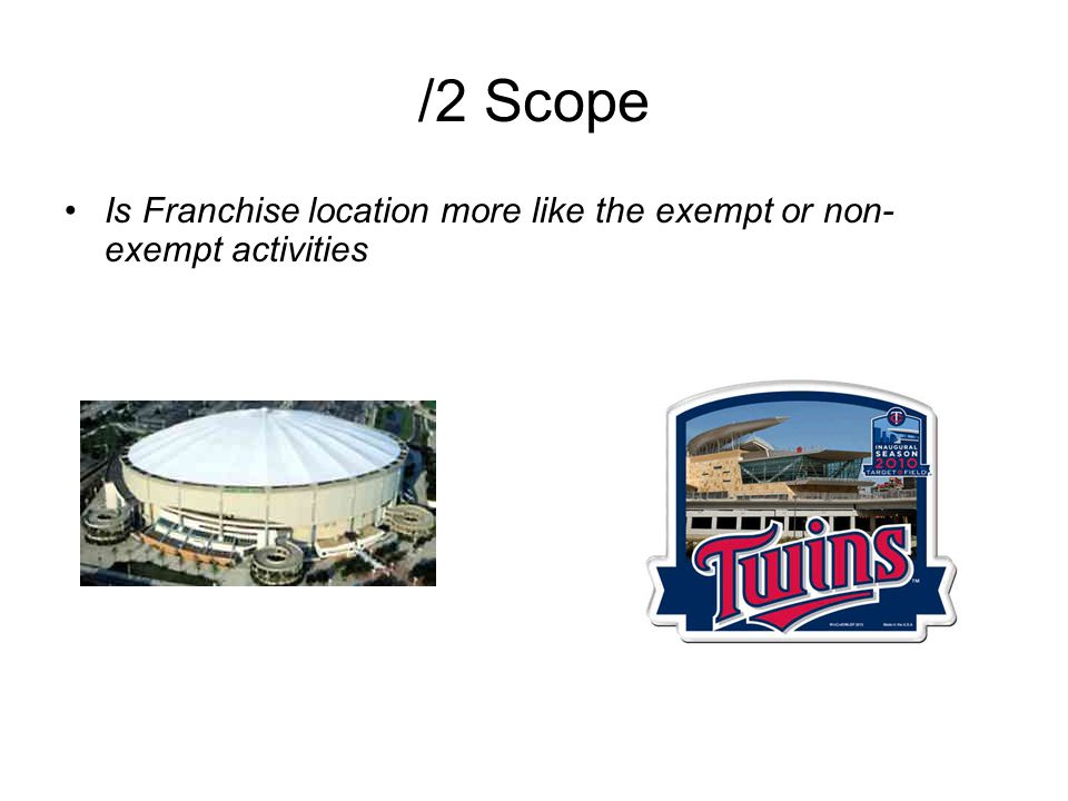 /2 Scope Is Franchise location more like the exempt or non- exempt activities