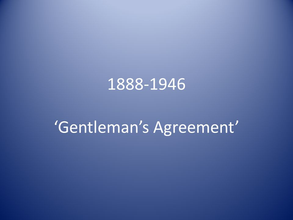 1888-1946 'Gentleman's Agreement'