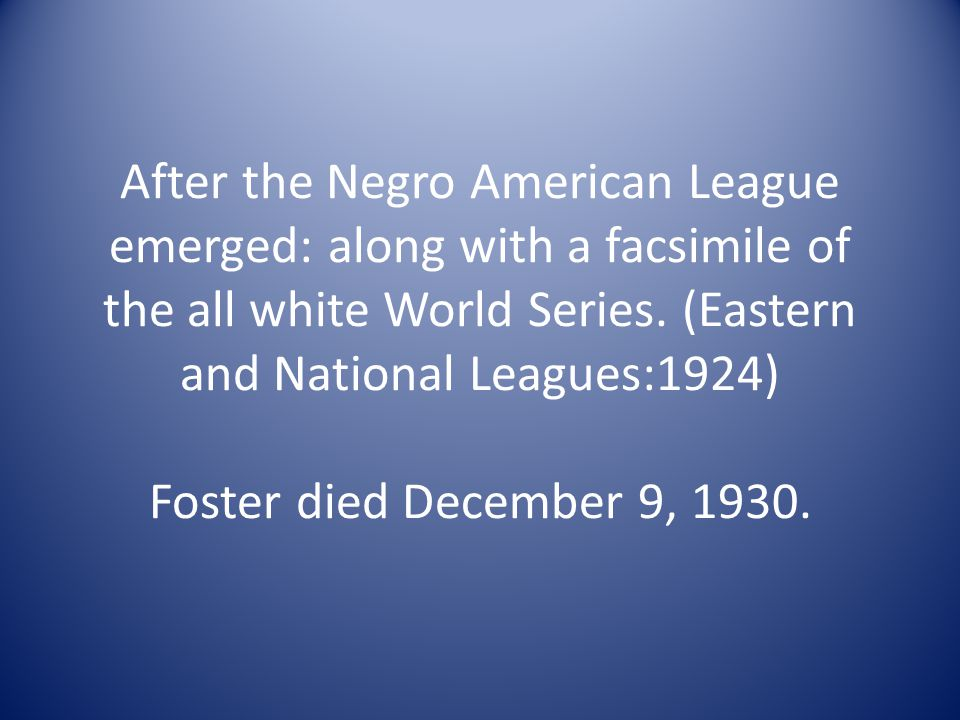 After the Negro American League emerged: along with a facsimile of the all white World Series.