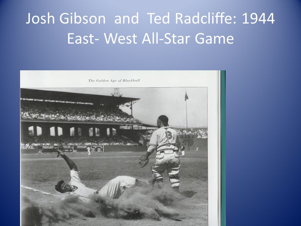 Josh Gibson and Ted Radcliffe: 1944 East- West All-Star Game
