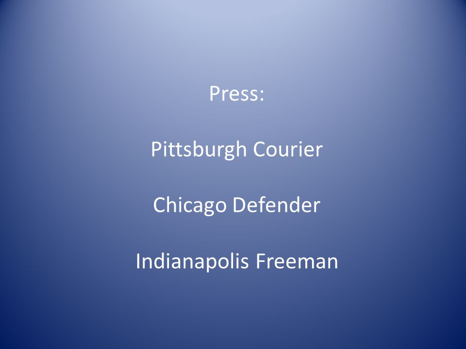 Press: Pittsburgh Courier Chicago Defender Indianapolis Freeman