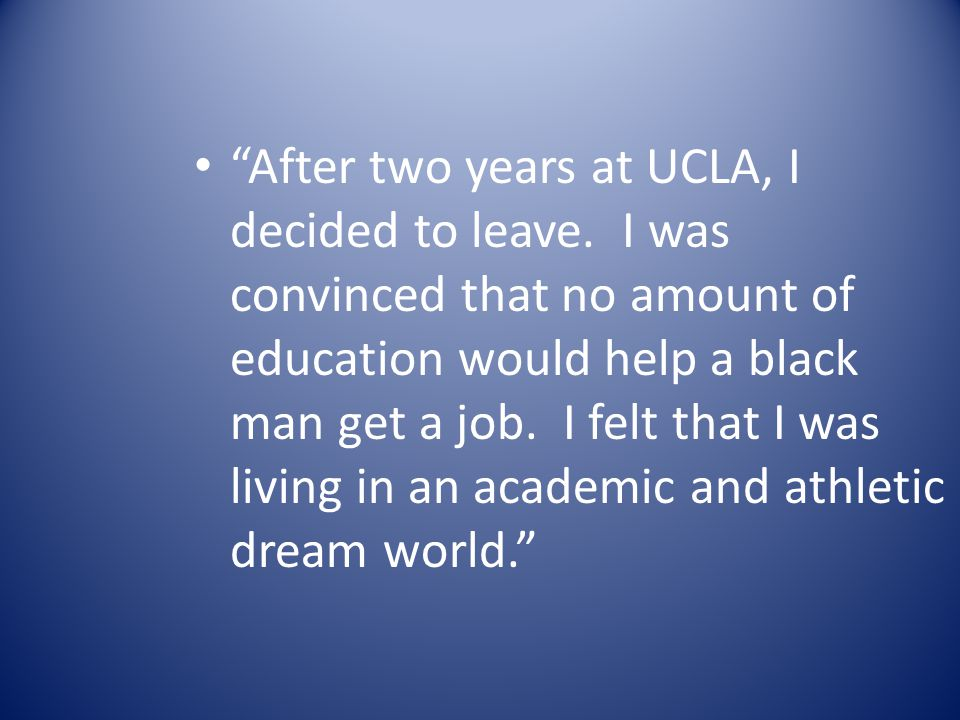 After two years at UCLA, I decided to leave.