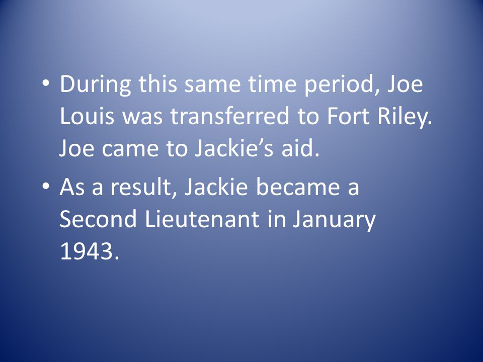 During this same time period, Joe Louis was transferred to Fort Riley.