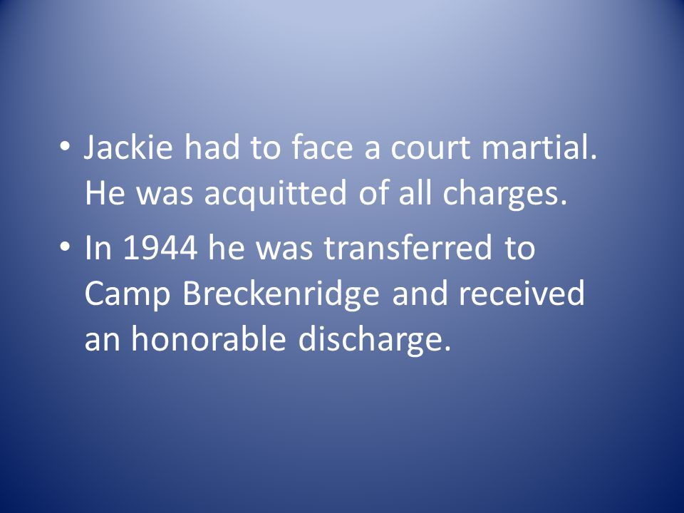 Jackie had to face a court martial. He was acquitted of all charges.