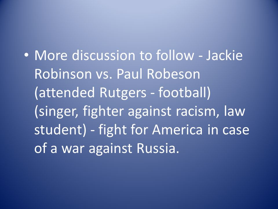 More discussion to follow - Jackie Robinson vs.