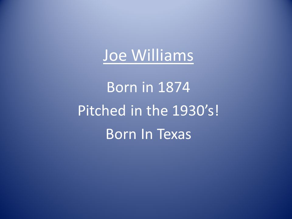 Joe Williams Born in 1874 Pitched in the 1930's! Born In Texas