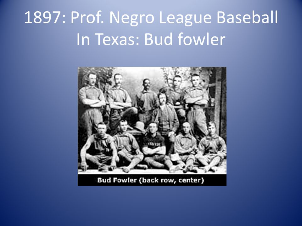 1897: Prof. Negro League Baseball In Texas: Bud fowler