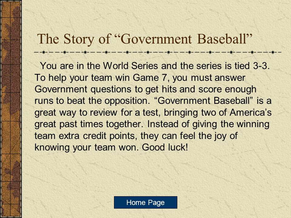 Government Baseball A Homemade PowerPoint Game By Jim Norton University of Georgia Play the game Game Directions Story Credits Copyright Notice Game Preparation Objectives