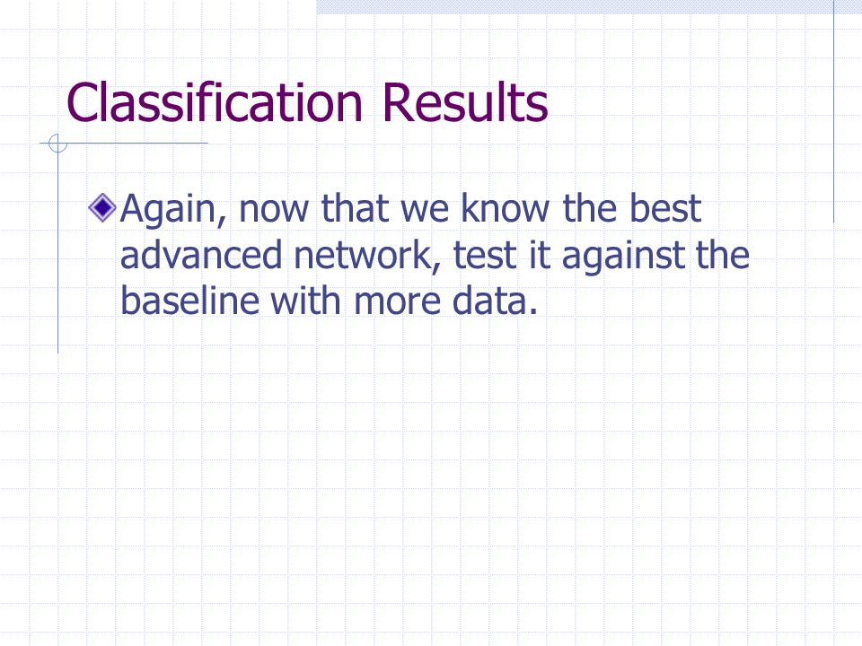 Again, now that we know the best advanced network, test it against the baseline with more data.