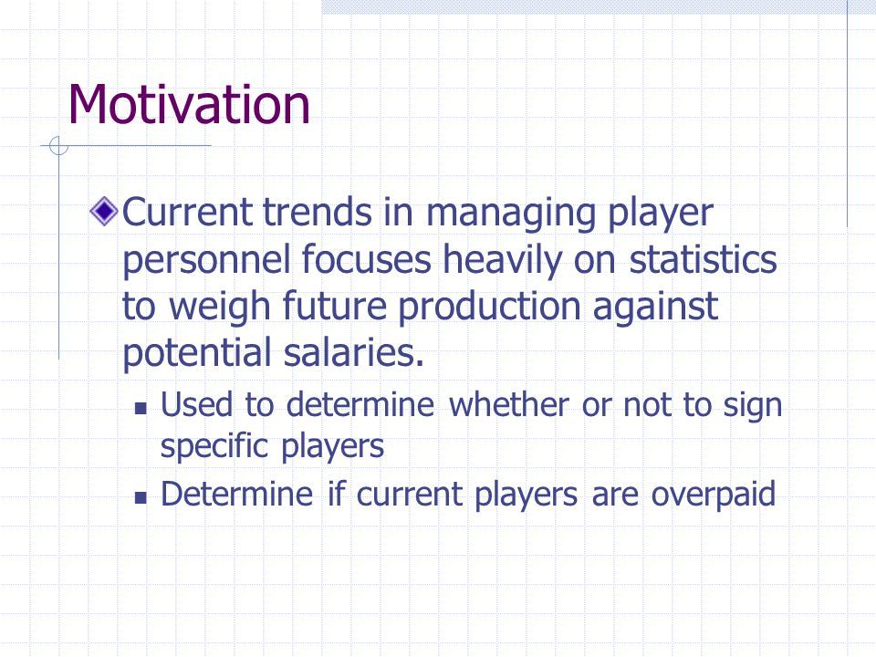 Motivation Claimed that statistics can be a valid predictor of both a player's and team's production Claimed that one season, 162 games, is a long enough trial period that statistics can predict a team's winning percentage