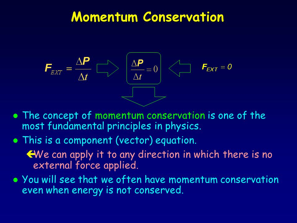 Momentum Conservation l Newton's second law can be written: F l It tells us that if F EXT = 0, the total momentum of the system does not change. çThe