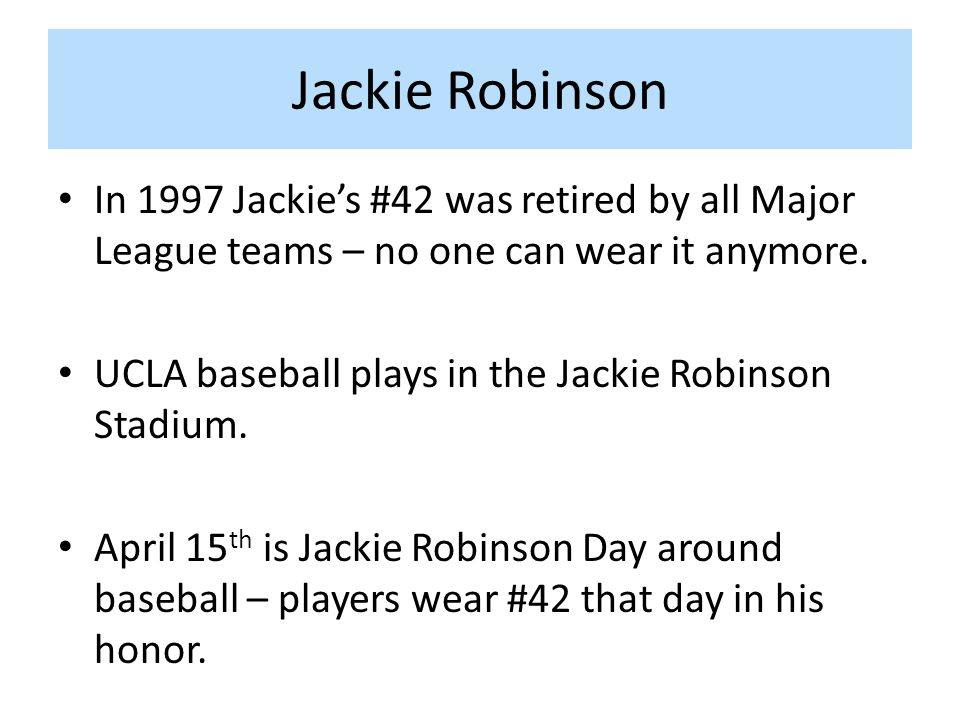Jackie Robinson In 1997 Jackie's #42 was retired by all Major League teams – no one can wear it anymore.