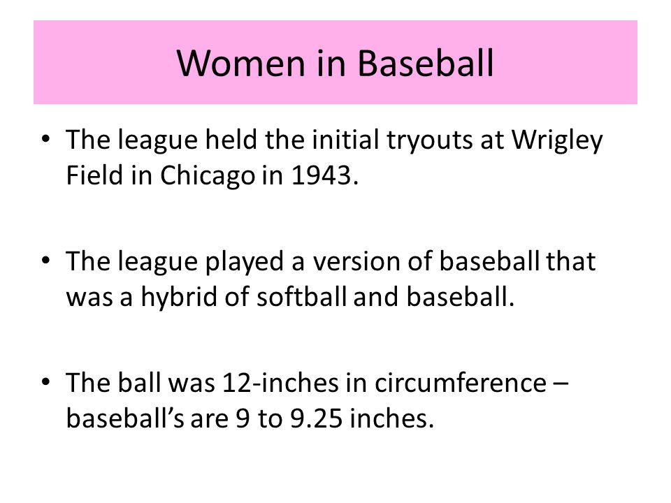 Women in Baseball The league held the initial tryouts at Wrigley Field in Chicago in 1943.