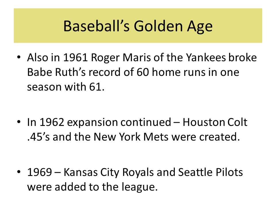 Baseball's Golden Age Also in 1961 Roger Maris of the Yankees broke Babe Ruth's record of 60 home runs in one season with 61.