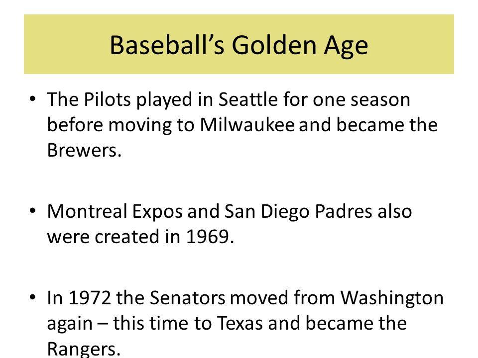 Baseball's Golden Age The Pilots played in Seattle for one season before moving to Milwaukee and became the Brewers.