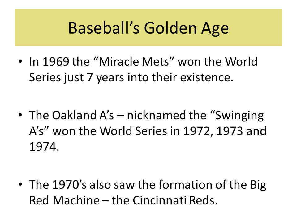 Baseball's Golden Age In 1969 the Miracle Mets won the World Series just 7 years into their existence.