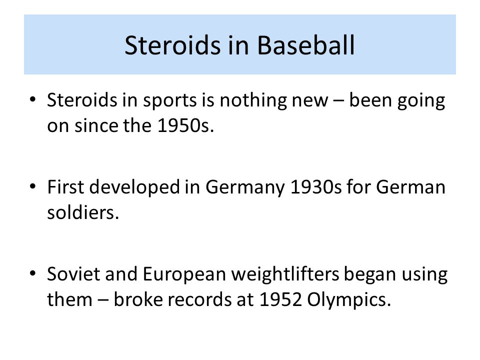 Steroids in Baseball Steroids in sports is nothing new – been going on since the 1950s.