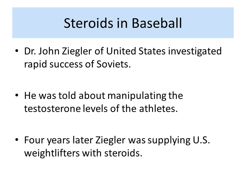 Steroids in Baseball Dr. John Ziegler of United States investigated rapid success of Soviets.