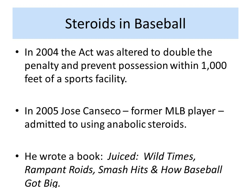 Steroids in Baseball In 2004 the Act was altered to double the penalty and prevent possession within 1,000 feet of a sports facility.