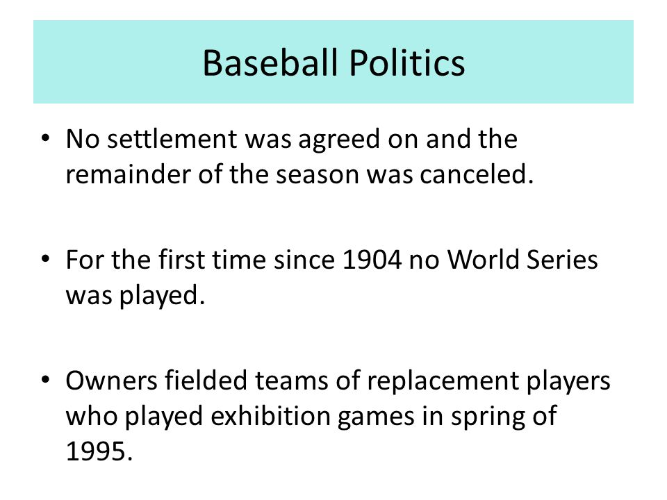 Baseball Politics No settlement was agreed on and the remainder of the season was canceled.