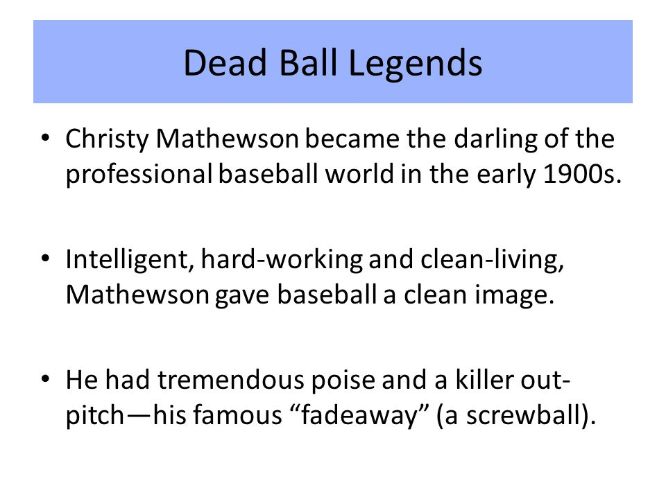 Dead Ball Legends Christy Mathewson became the darling of the professional baseball world in the early 1900s.