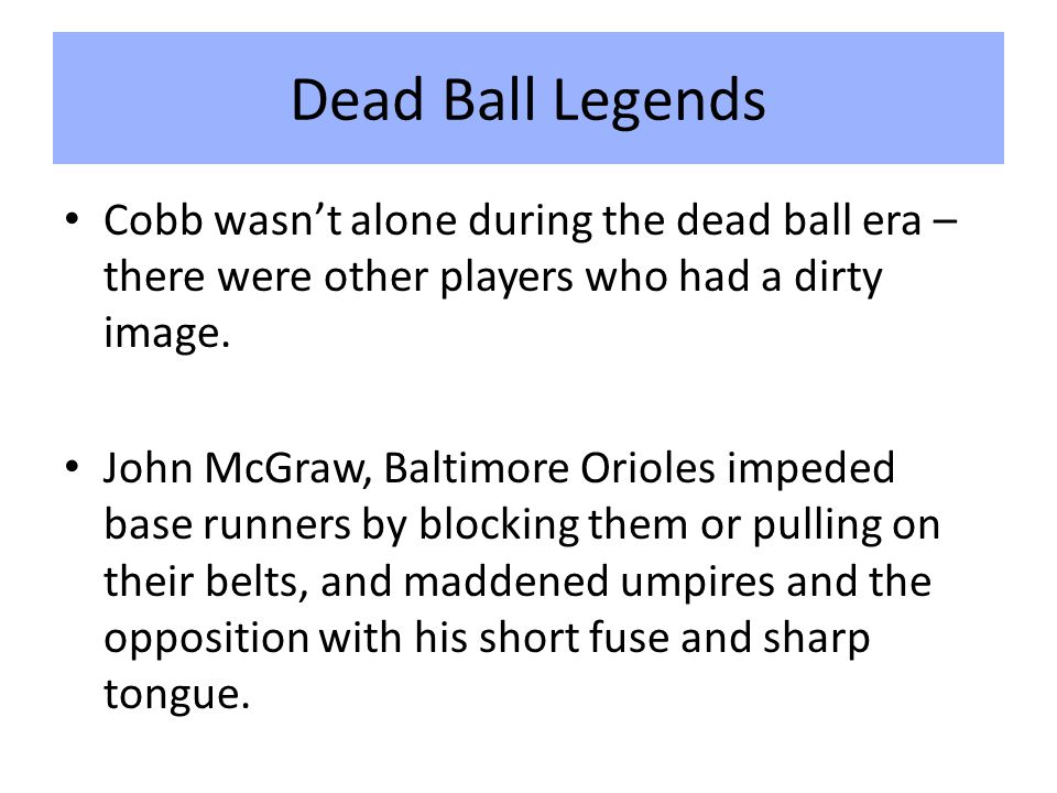 Dead Ball Legends Cobb wasn't alone during the dead ball era – there were other players who had a dirty image.