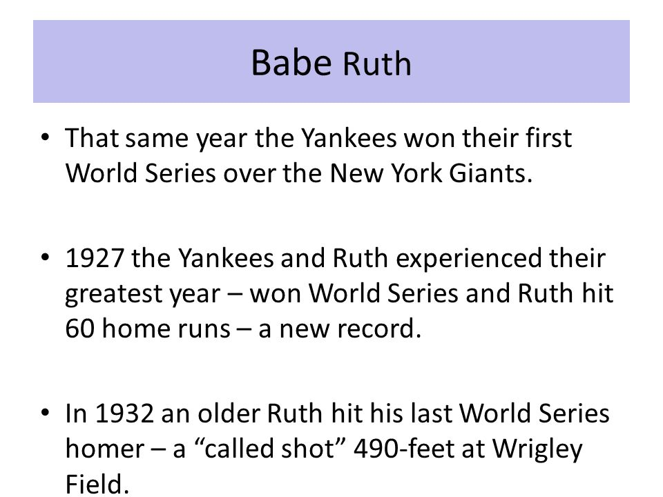Babe Ruth That same year the Yankees won their first World Series over the New York Giants.